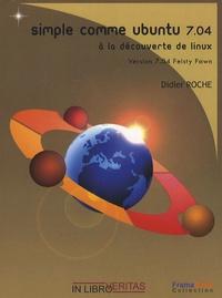 Didier Roche - Simple comme Ubuntu 7.04 - A la découverte de Linux.