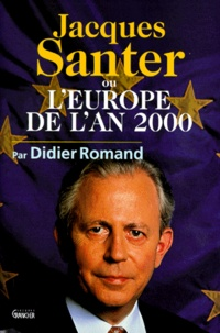 Didier Romand - Jacques Santer ou L'Europe de l'an 2000.