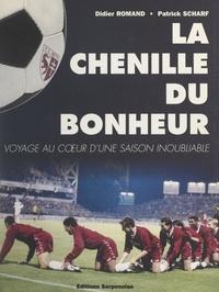 Didier Romand et Patrick Scharf - La chenille du bonheur - Voyage au cœur d'une saison inoubliable.