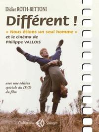 Didier Roth-Bettoni - Différent ! Nous étions un seul homme et le cinéma de Philippe Vallois.
