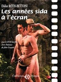 Didier Roth-Bettoni et John Greyson - Les années sida à l'écran - Avec le DVD du film Zero Patience de John Greyson. 1 DVD