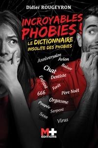 Didier Rougeyron - Incroyables phobies ! - Le dictionnaire insolite des phobies.