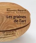 Didier Rousseau-Navarre - Les graines de l'art - La sculpture mésologique.