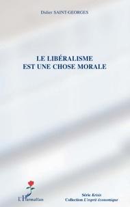 Didier Saint-Georges - Le libéralisme est une chose morale.