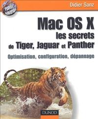 Didier Sanz - Mac OS X, les secrets de Tiger, Jaguar et Panther - Optimisation, configuration, dépannage.
