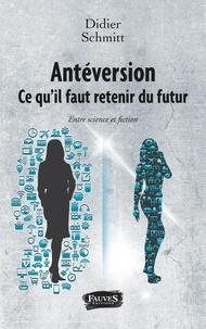 Didier Schmitt - Antéversion : ce qu'il faut retenir du futur - Entre science et fiction.