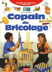Didier Schmitt - Copain du bricolage - Le guide des apprentis bricoleurs.