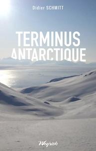 Didier Schmitt - Terminus antarctique.