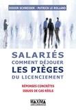 Didier Schneider et Patrick Le Rolland - Salariés : comment déjouer les pièges du licenciement - 200 réponses concrètes issues de cas réels.