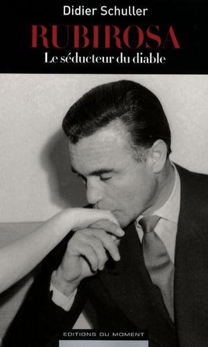 Didier Schuller - Rubirosa - Le séducteur du diable.