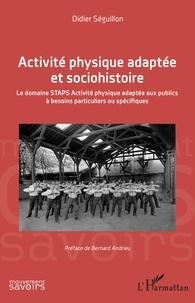 Didier Séguillon - Activité physique adaptée et sociohistoire - Le domaine STAPS Activité physique adaptée aux publics à besoins particuliers ou spécifiques.