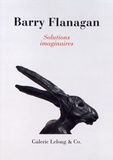 Didier Semin - Barry Flanagan - Solutions imaginaires.