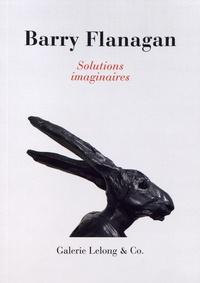 Didier Semin - Barry Flanagan - Solutions imaginaires.