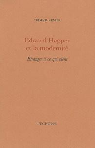 Didier Semin - Edward Hopper et la modernité - Etranger à ce qui vient.