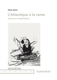 Didier Semin - L'Atlantique à la rame - Humeurs et digressions.
