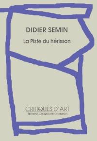 Didier Semin - La Piste du hérisson.