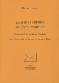 Didier Semin - Laisser sa chemise au centre Pompidou - Hommage à Ed et Nancy Kienholz suivi d'un extrait du journal de Germain Viatte.