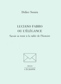 Didier Semin - Luciano Fabro ou l'élégance - Savoir se tenir à la table de l'histoire.