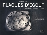 Didier Serplet et Werner Lambersy - Plaques d'égout - Bruxelles - Belgique - Europe.