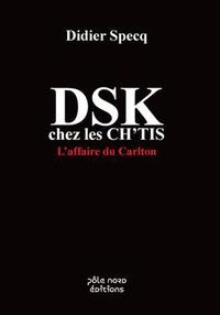 Didier Specq - DSK chez les Ch'tis - L'affaire du Carlton.