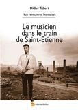Didier Tabert - Le musicien dans le train de Saint-Etienne - Tome 2.