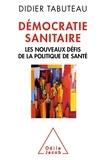 Didier Tabuteau - Démocratie sanitaire - Les nouveaux défis de la politique de santé.