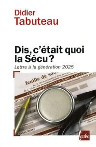 Didier Tabuteau - Dis, c'était quoi la Sécu ? - Lettre à la génération 2025.