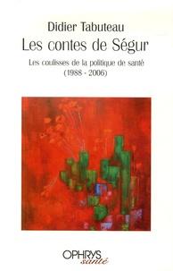 Les contes de Ségur - Les coulisses de la politique de santé (1988-2006).pdf