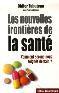 Didier Tabuteau - Les Nouvelles Frontières de la santé - Comment serons-nous soignés demain ?.