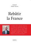 Didier Tauzin - Rebâtir la France.
