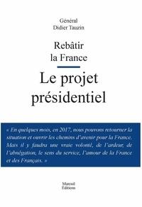 Didier Tauzin - Rebâtir la France - Le projet présidentiel.