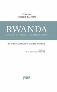 Didier Tauzin - Rwanda, je demande justice pour la France et ses soldats ! - Le chef de l'opération Chimère témoigne.