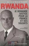 Didier Tauzin - Rwanda : Je demande justice pour la France et ses soldats ! - Le chef de l'opération Chimère témoigne.