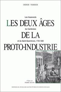 Didier Terrier - Les deeux âges de la proto-industrie. - Les tisserans du Cambrésis et du Saint-Quentin, 1730-1880.