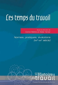 Didier Terrier et Corine Maitte - Les temps du travail - Normes, pratiques, évolutions (XIVe-XIXe siècle).