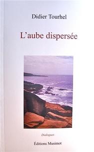 Didier Tourhel - L'aube dispersée.