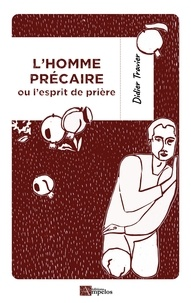 Didier Travier - L'homme précaire - ou l'esprit de prière.