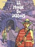 Didier Tronchet et Anne Sibran - Le monde du dessous.