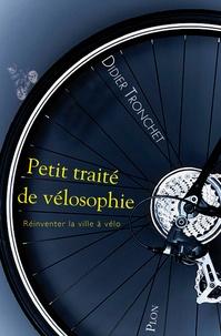 Didier Tronchet - Petit traité de vélosophie - Réinventer la ville à vélo.
