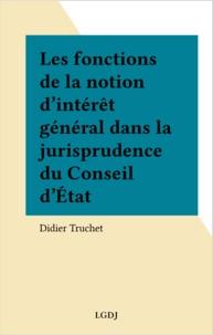 Didier Truchet - Les fonctions de la notion d'intérêt général dans la jurisprudence du Conseil d'État.