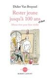 Didier Van Bruyssel - Rester jeune jusqu'à 100 ans et plus - Mieux vivre pour bien vieillir.