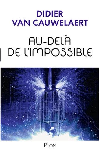 Didier Van Cauwelaert - Au-dela de l'impossible.