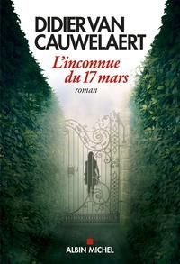 Didier Van Cauwelaert - L'inconnue du 17 mars.