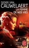 Didier Van Cauwelaert - La femme de nos vies.