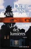 Didier Van Cauwelaert et Didier van Cauwelaert - La Maison des lumières.