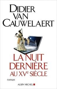 Didier Van Cauwelaert et Didier Van Cauwelaert - La Nuit dernière au XVe siècle.