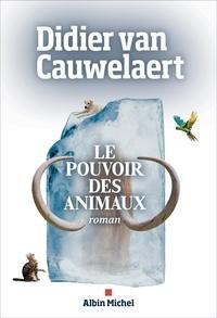 Didier Van Cauwelaert - Le pouvoir des animaux.