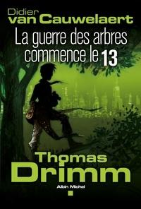 Didier Van Cauwelaert et Didier Van Cauwelaert - Thomas Drimm - tome 2 - La guerre des arbres a commencé le 13.