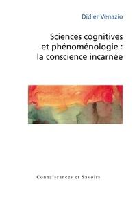 Didier Venazio - Sciences cognitives et phénoménologie : la conscience incarnée.