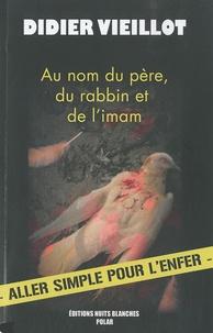 Didier Vieillot - Au nom du Père, du Rabin et de l'Iman.